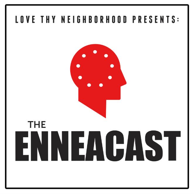 Love Thy Neighborhood presents: The EnneaCast - A Podcast